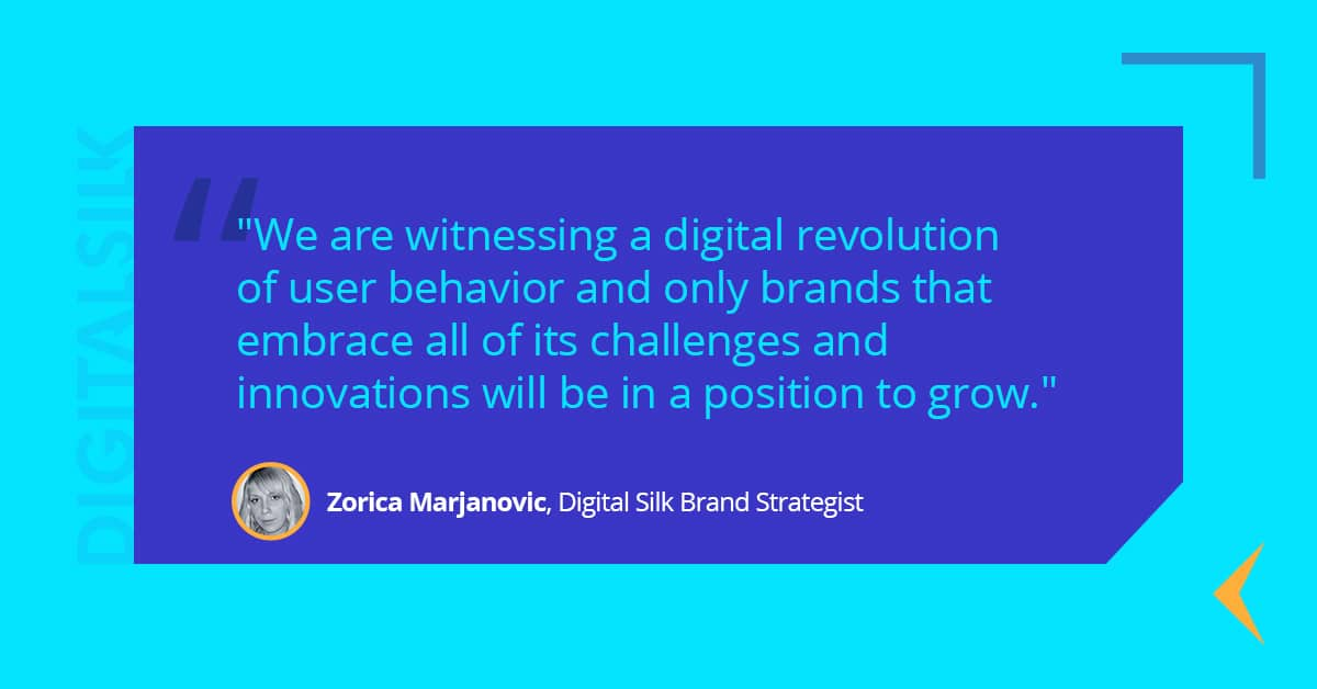 We are witnessing a digital revolution of user behavior and only brands that embrace all of its challenges and innovations will be in a position to grow.
